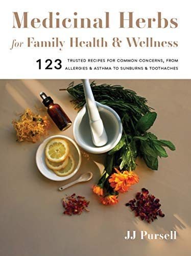 Medicinal Herbs for Family Health and Wellness: 123 Trusted Recipes for Common Concerns, from Allergies and Asthma to Sunburns and Toothaches (English Edition)