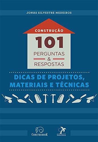 Construção: 101 perguntas e respostas: dicas de projetos, materiais e técnicas