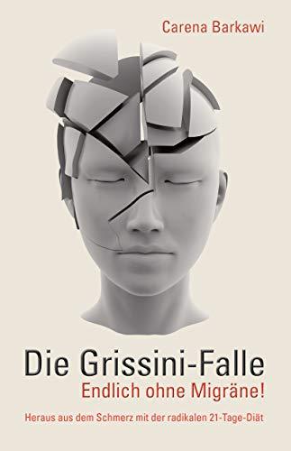 Die Grissini-Falle. Endlich ohne Migräne!: Heraus aus dem Schmerz mit der radikalen 21-Tage-Diät (German Edition)