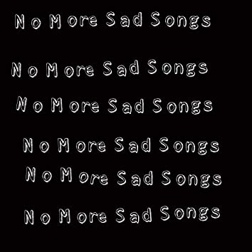 No More Sad Songs