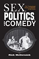 Sex, Politics, and Comedy: The Transnational Cinema of Ernst Lubitsch (German Jewish Cultures)