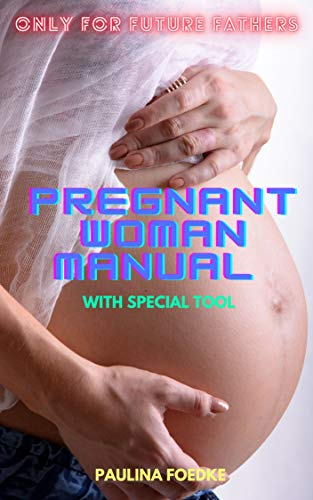 ONLY FOR FUTURE FATHERS PREGNANT WOMAN: MANUAL WITH SPECIAL TOOL (English Edition)