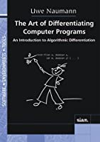 The Art of Differentiating Computer Programs (Software, Environments and Tools, Series Number 24)