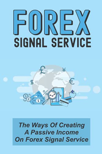 Forex Signal Service: The Ways Of Creating A Passive Income On Forex Signal Service: How A Struggling Currency Trader Succeeds