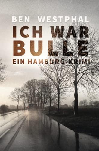 Ich war Bulle: Ein Hamburg - Krimi