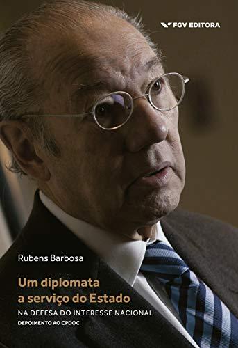 Um diplomata a serviço do Estado: na defesa do interesse nacional