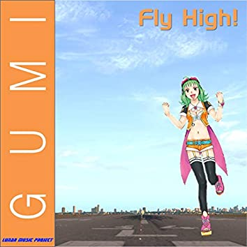 Fly High! (feat. GUMI)