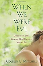 When We Were Eve: Uncovering the Woman God Created You to Be