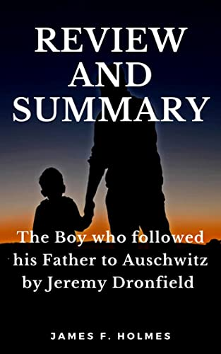 REVIEW AND SUMMARY: The Boy who followed his Father to Auschwitz by Jeremy Dronfield (English Edition)