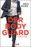 Der Bodyguard: Thriller von Sonja Rüther