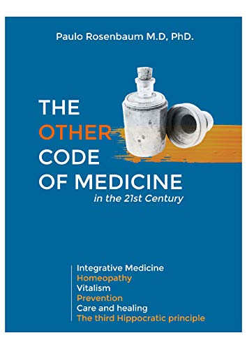 The Other Code of Medicine : Integrative Medicine, Homeopathy, Vitalism, Care and Cure