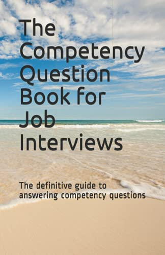 The Competency Question Book for Job Interviews: The definitive guide to...