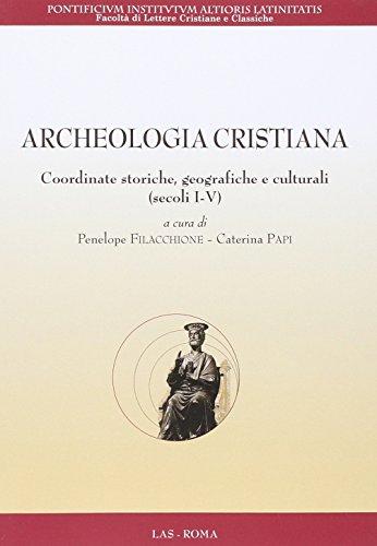 Archeologia cristiana. Coordinate storiche, geografiche e culturali (secoli I-V)