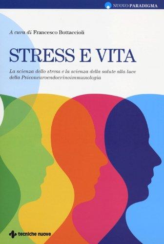 Stress e vita. La scienza dello stress e la scienza della salute alla luce della Psiconeuroendocrinoimmunologia