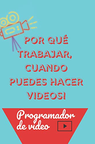 Por qué trabajar, cuando puedes hacer videos ! Programador de video: Libro...