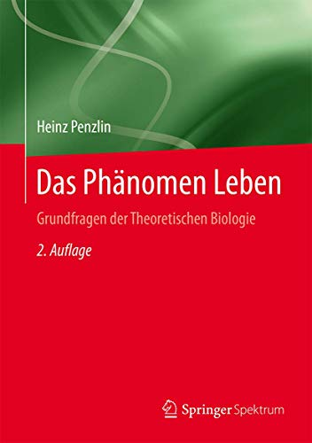 Das Phänomen Leben: Grundfragen der Theoretischen Biologie