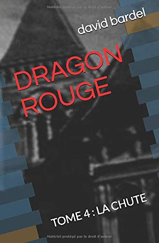 DRAGON ROUGE: TOME 4 : LA CHUTE
