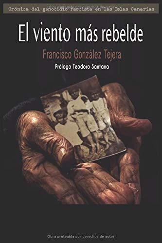EL VIENTO MÁS REBELDE (Crónica del genocidio fascista en las Islas Canarias)