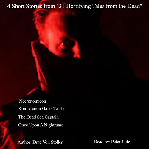 4 Short Stories from '31 Horrifying Tales from the Dead': The Dead Sea Captain, Koimeterion Gates to Hell, and More                   By:                                                                                                                                 Drac Von Stoller                               Narrated by:                                                                                                                                 Peter Jude Ricciardi                      Length: 42 mins     Not rated yet     Overall 0.0