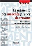 Le Mémento des marchés privés de travaux - Intervenants, passation et exécution