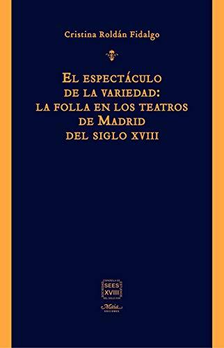 El espectáculo de la variedad: la folla en los teatros de Madrid del siglo XVIII: 3 (LIBROS DIECIOCHISTAS)