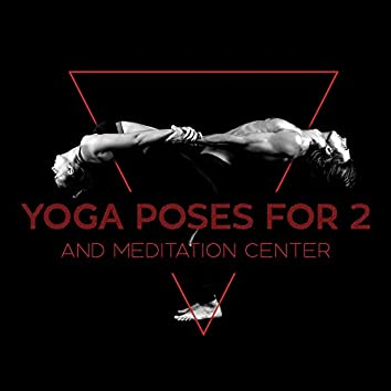 Yoga Poses for 2 and Meditation Center: Mantra for Self Love with Asian Music (Mind and Body)