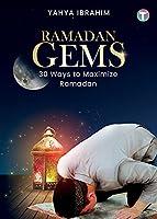 Ramadan Gems: 30 Ways to Maximize Ramadan