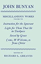 The Miscellaneous Works of John Bunyan: Volume 8: Instruction for the Ignorant; Light for Them That Sit in Darkness; Saved by Grace; Come, & Welcome to Jesus Christ (|c OET |t Oxford English Texts)