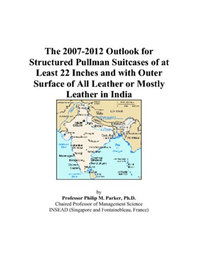 The 2007-2012 Outlook for Structured Pullman Suitcases of at Least 22 Inches and with Outer Surface of All Leather or Mostly Leather in India