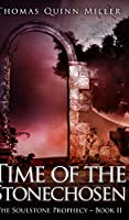 Time Of The Stonechosen (The Soulstone Prophecy Book 2)