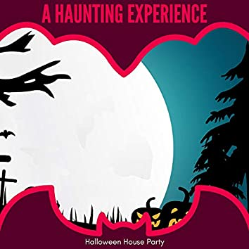 A Haunting Experience - Halloween House Party