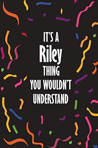It's a Riley Thing You Wouldn't Understand: Funny Lined Journal Notebook, College Ruled Lined Paper, Gifts for Riley :for men and boys, Matte cover
