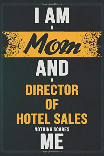 I Am A Mom And A Director of Hotel Sales Nothing Scares Me: Cool Notebook Gift for A Director of Hotel Sales: Boss, Coworkers, Colleagues, Friends - ... Composition White Blank Lined, Matte Finish.