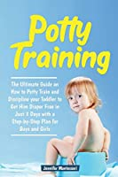 Potty Training in 3 Days: The Ultimate Guide on How to Potty Train and Discipline your Toddler to Get Him Diaper Free in Just a Weekend with a Step-by-Step Plan for Boys and Girls