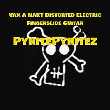 VaX A NakT Distorted Electric Fingerslide Guitar