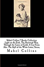 Mabel Collins 7 Books Collection Light on the Path, The Illumined Way, Through the Gates of Gold, A Cry From Afar, The Idyll of the White Lotus, Sensa,