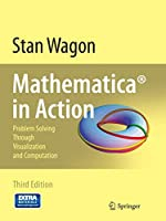 Mathematica® in Action: Problem Solving Through Visualization and Computation