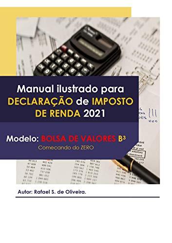 Manual ilustrado para Declaração de Imposto de Renda 2021: Modelo: Bolsa de Valores B3 - Começando do Zero
