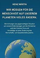 Wir muessen fuer die Menschheit auf unserem Planeten Vieles aendern: Bemerkungen zur gegenwaertigen Situation auf unserer Erde bezogen auf die Klimakrise und den Corona-Virus und Vorschlaege zu einer Aenderung des Herrschafts- und Gesellschaftssystems.