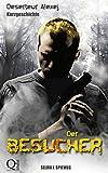 Der Besucher: (Deserteur Alexej-Kurzgeschichte)