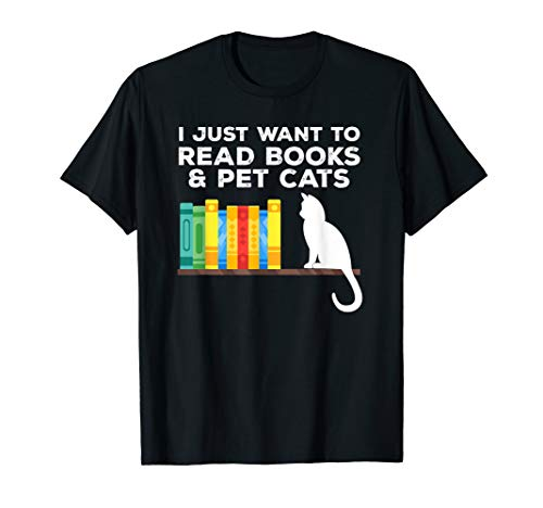 I Just Want To Read Books And Pet Cats T-Shirt