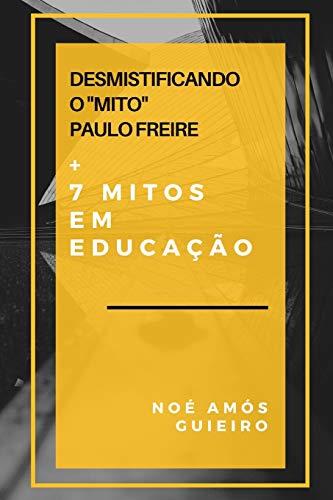 Desmistificando o 'mito' Paulo Freire e mais 7 mitos em educação