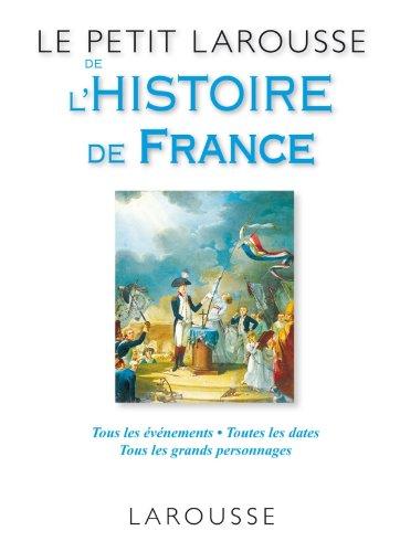 Le Petit Larousse de l'histoire de France (French Edition)