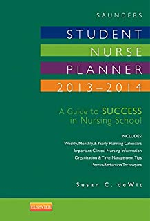 Saunders Student Nurse Planner, 2013-2014: A Guide to Success in Nursing School