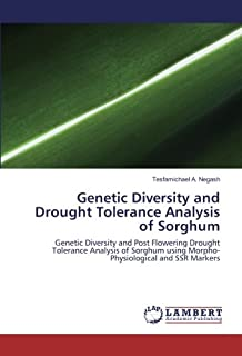 Genetic Diversity and Drought Tolerance Analysis of Sorghum: Genetic Diversity and Post Flowering Drought Tolerance Analysis of Sorghum using Morpho-Physiological and SSR Markers