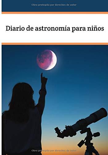 Diario de astronomía para niños: Cuaderno con hojas de observación   Cuaderno para entusiastas de las estrellas y constelaciones   Guía de astronomía para adultos y niños   Libro práctico  