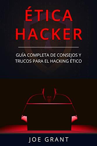 Ética Hacker: Guía Completa de Consejos y Trucos para el Hacking Ético