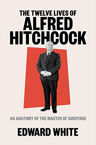 The Twelve Lives of Alfred Hitchcock: An Anatomy of the Master of Suspense (English Edition)