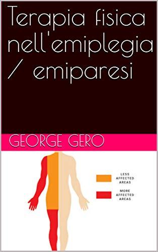 Terapia fisica nell'emiplegia / emiparesi (Libri di Terapia Fisica Edizione Italiana Vol. 10) (Italian Edition)