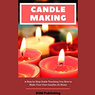 Candle Making: A Step by Step Guide Teaching You How to Make Your Own Homemade Candles audiobook cover art